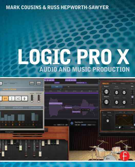 Logic Pro X By Cousins, Mark/ Hepworth-Sawyer, Russ