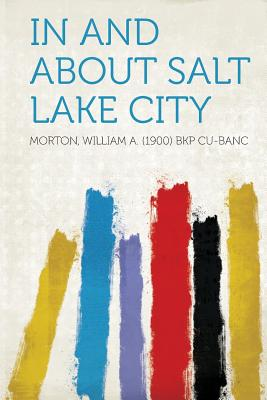 Hardpress Publishing In and about Salt Lake City by Cu-Banc, Morton William a. [Paperback] at Sears.com